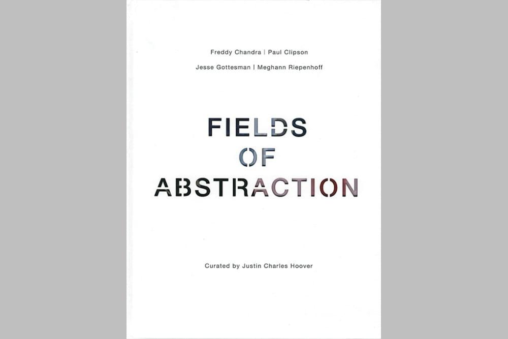 Fields of Abstraction Freddy Chandra, Paul Clipson, Jesse Gottesman, Meghann Riepenhoff