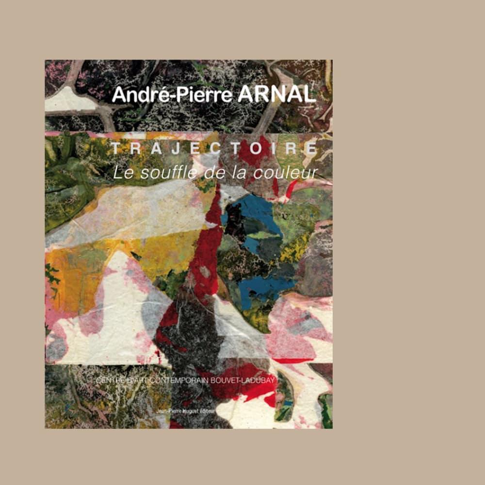 André-Pierre Arnal Trajectoire: Le souffle de la couleur