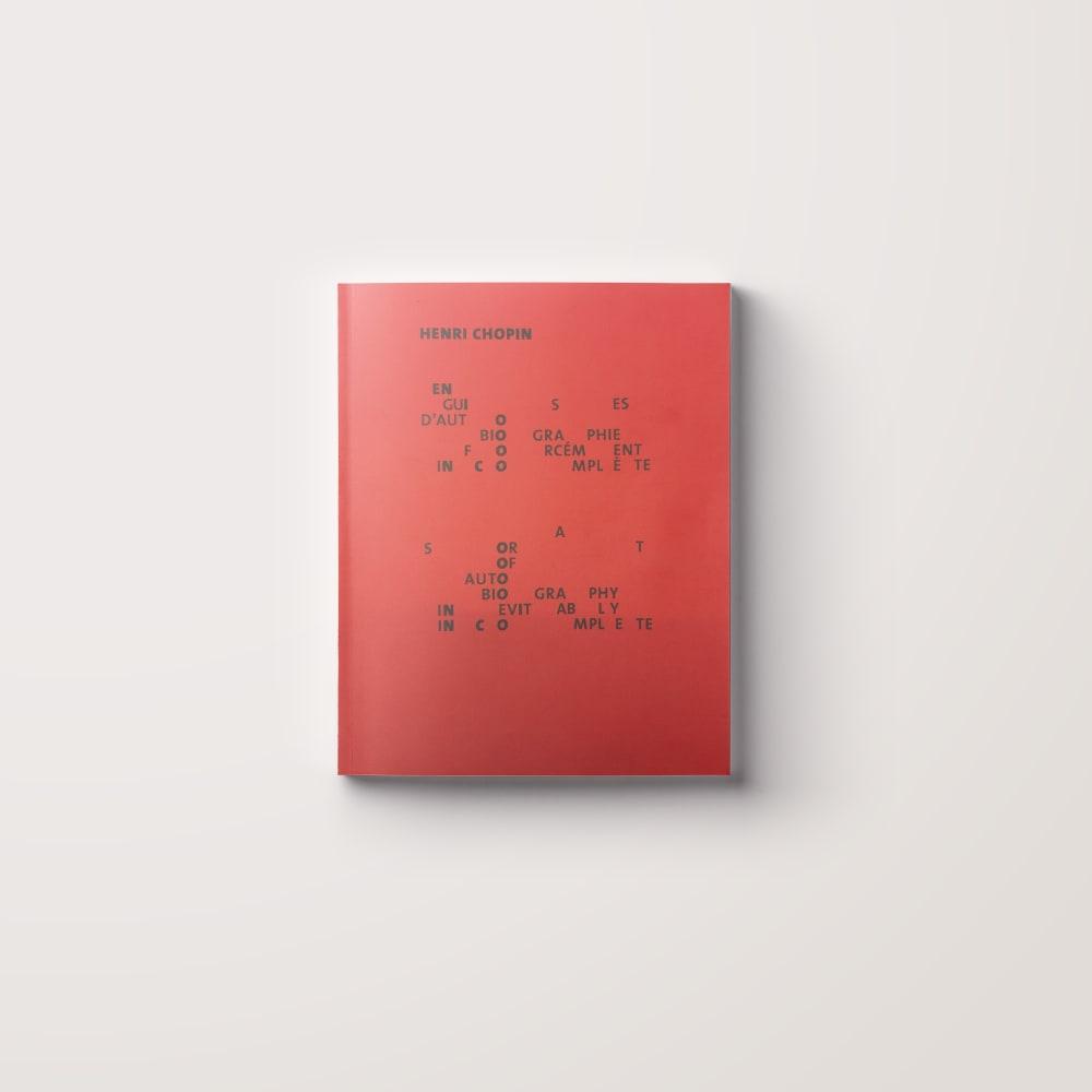Henri Chopin En Guises d'Autobiographie Forcément Incomplète / A Sort of Autobiography Inevitably Incomplete
