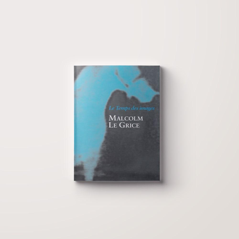Malcolm Le Grice: Le temps des images