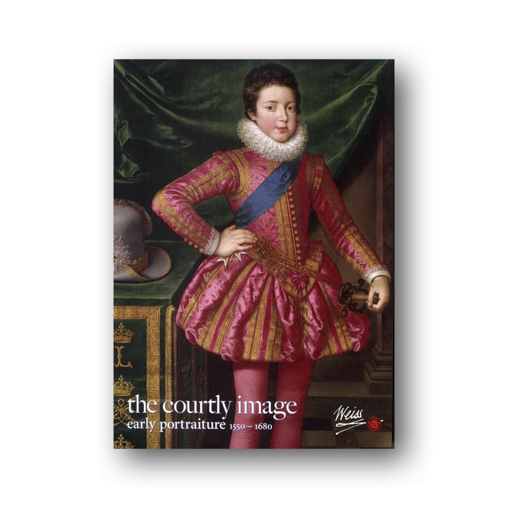 The Courtly Image Early Portraiture: 1550 - 1680