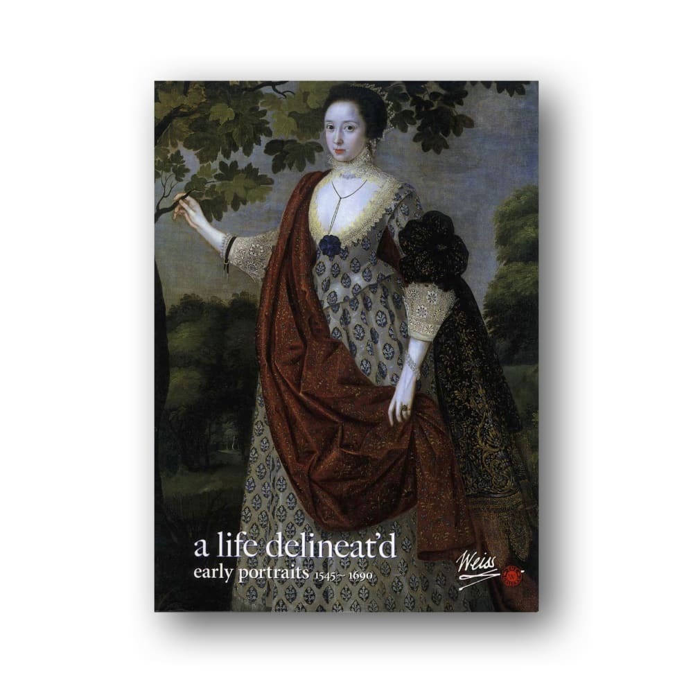 A Life Delineat'd Early Portraits: 1545 - 1690