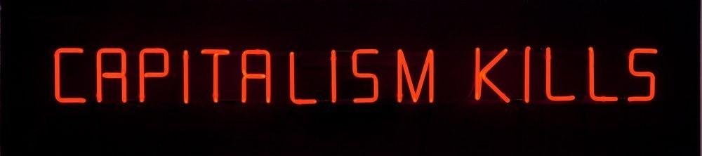 <em>Capitalism Kills</em>, 2008