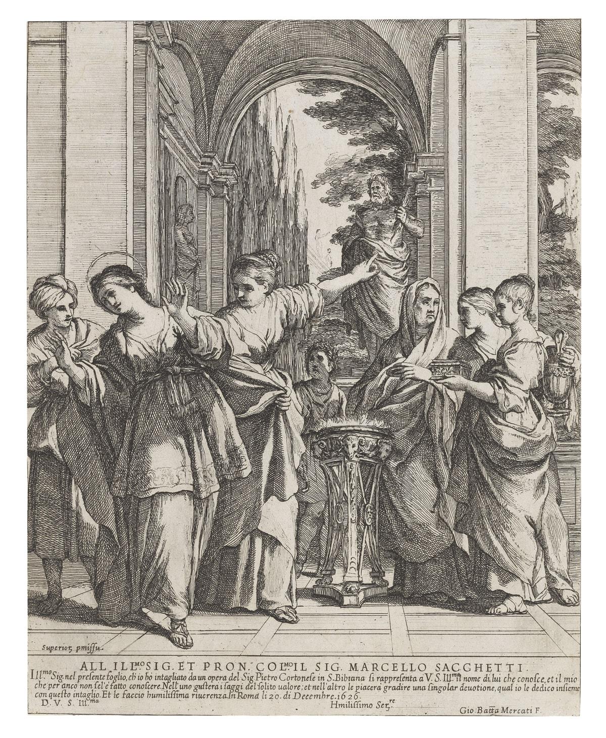 Giovanni Battista Mercati, after Pietro Berrettini (Pietro da Cortona). St Bibiana refusing to sacrifice to the Pagan gods, 1626 Etching Size of sheet: 26.5 x 21.1 cm.