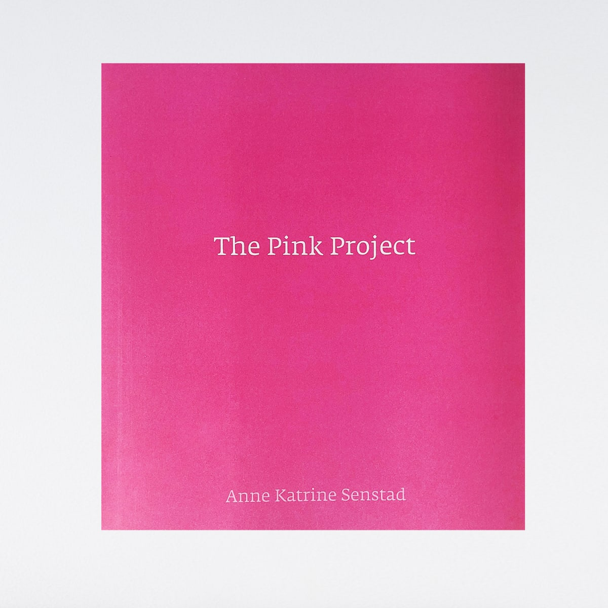 Anne Katrine Senstad The Pink Project, 2007 Exhibition Catalog 10 1/4 x 10 1/4 in 26 x 26 cm