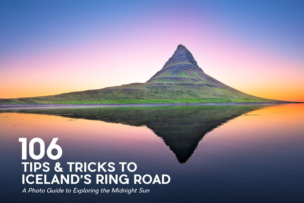106 Tips & Tricks to Iceland's Ring Road, A Photo Guide to Exploring the Midnight Sun