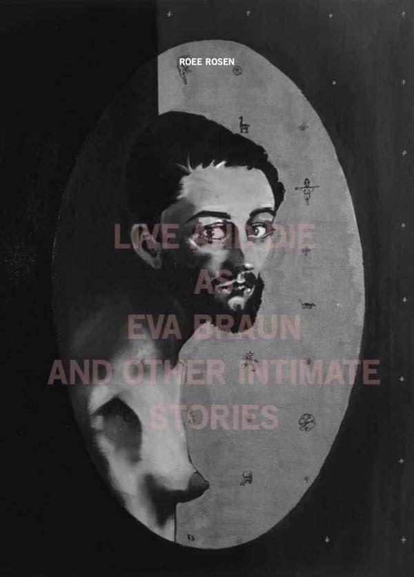 Roee Rosen_publication_ 2017_Live and Die as Eva Braun and Other Intimate Stories
