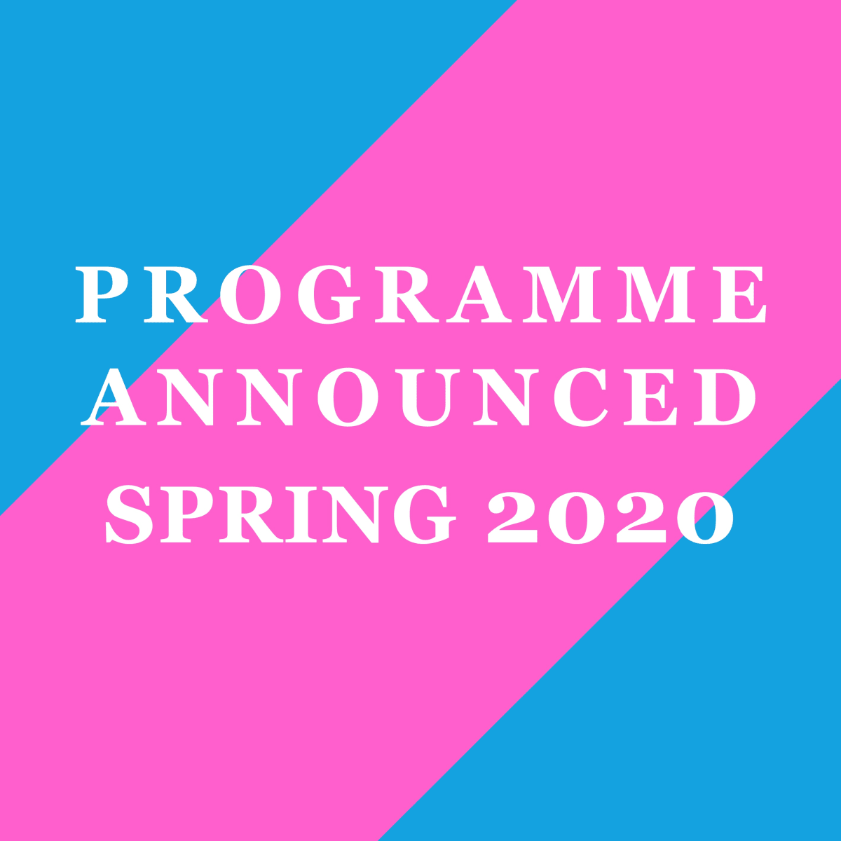 LOPF 2020 Programme, Announced Spring 2020
