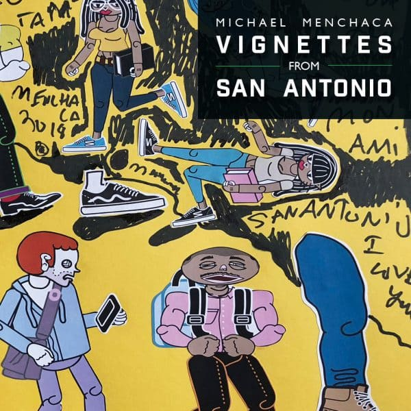 Michael Menchaca: Vignettes from San Antonio