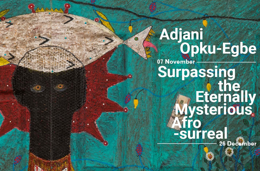 Adjani Okpu-Egbe 'Surpassing the Eternally Mysterious Afro-surreal'