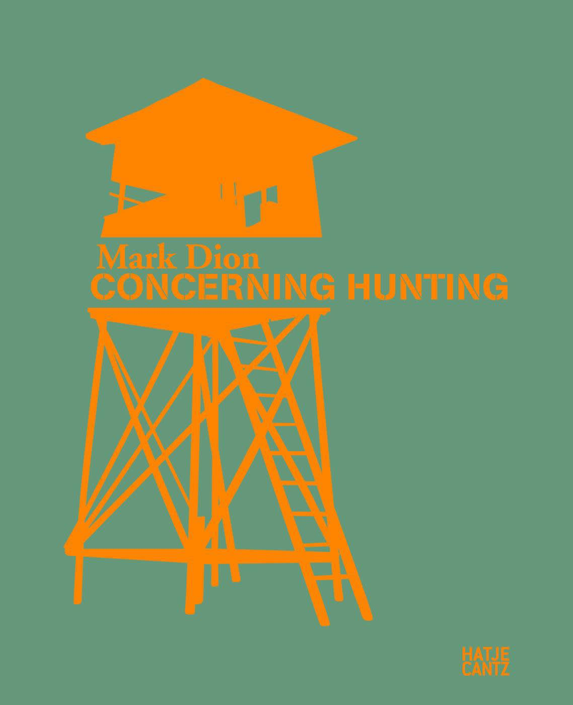 "Exhibition catalogue cover. Bright orange silhouette of deer blind on green background. Orange text: ""Mark Dion, Concerning Hunting, Hatje Cantz"""