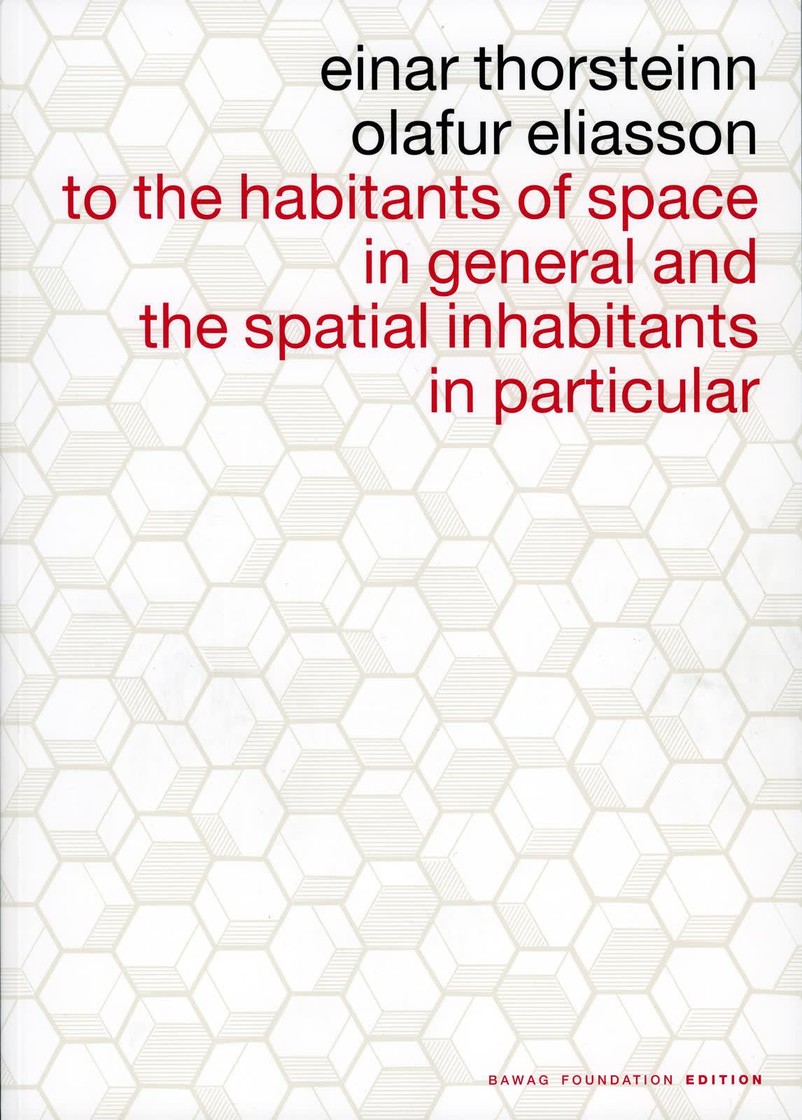 Olafur Eliasson: To the Habitants of Space in General and the Spatial Inhabitants in Particular
