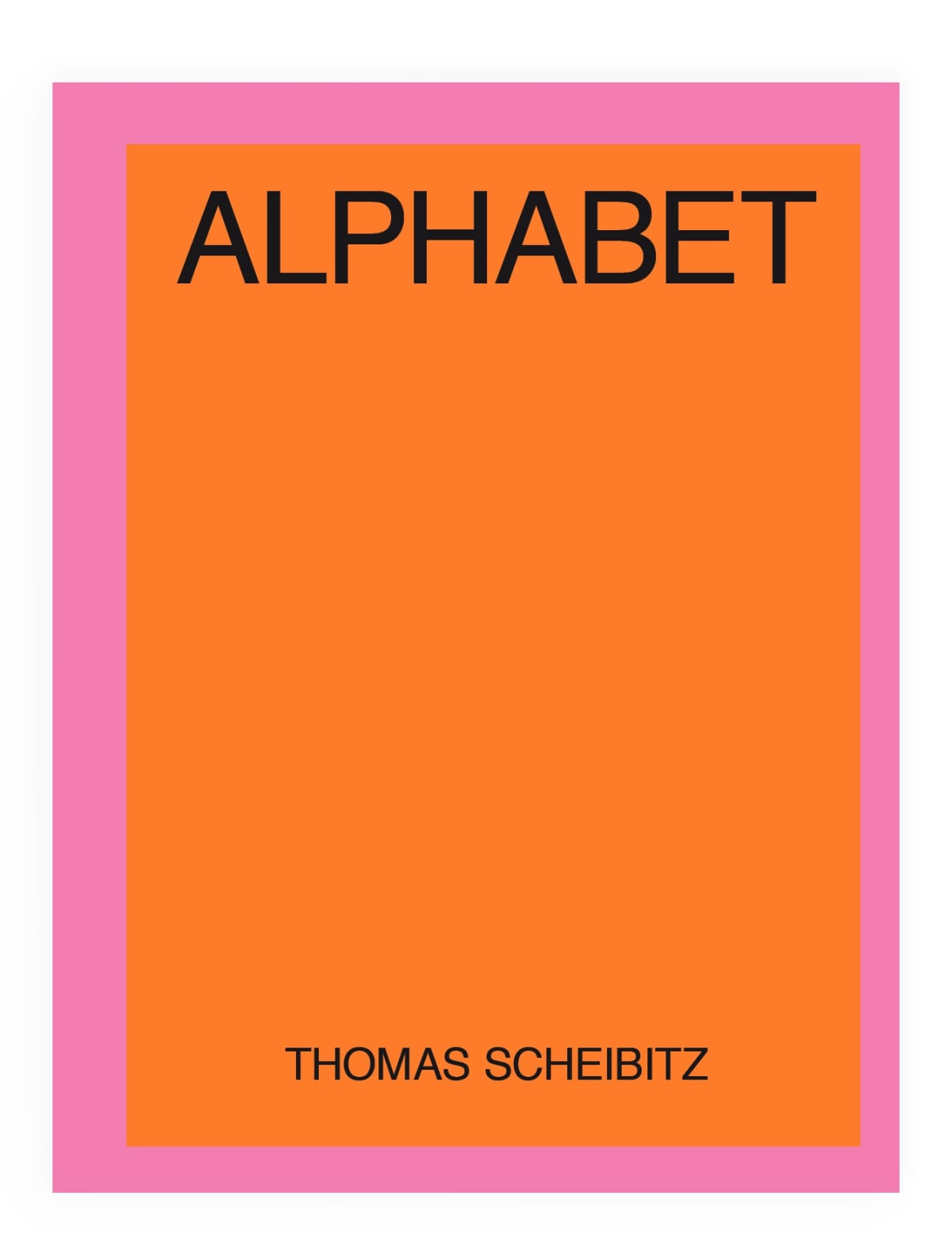 Exhibition catalogue book cover. Orange rectangle with a thick pink border. Black title text: Alphabet, Thomas Scheibitz
