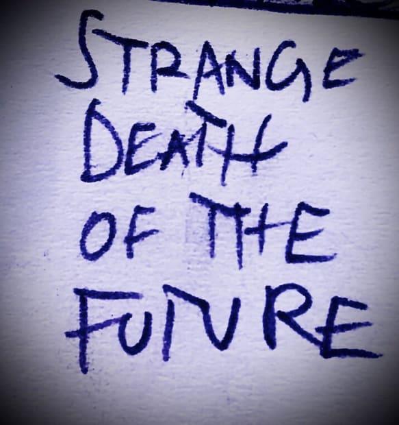 The Strange Death of The Future, 2020