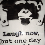 """Laugh Now But One Day We´ll Be In Charge"""