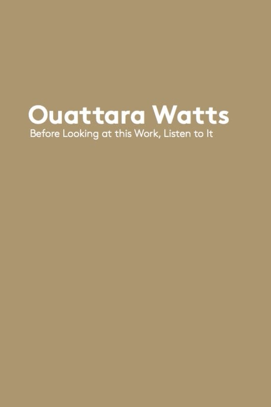 Ouattara Watts : Before Looking at this Work, Listen to It