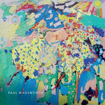 Paul Wadsworth - Circus 3 - 25 November 2018 exhibition catalogue