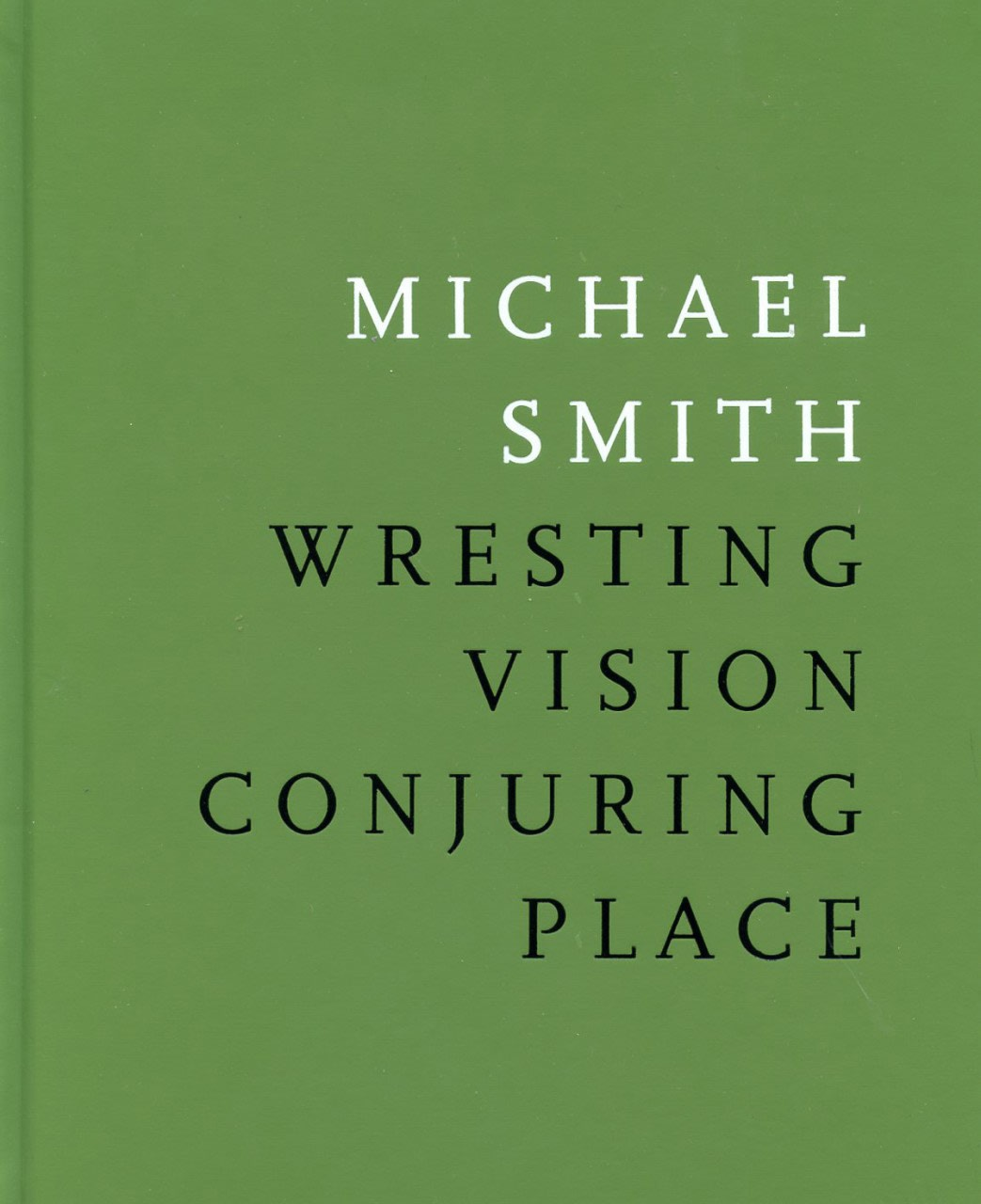Michael Smith | Wresting Vision, Conjuring Place