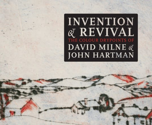John Hartman | Invention & Revival: The Colour Drypoints of David Milne & John Hartman