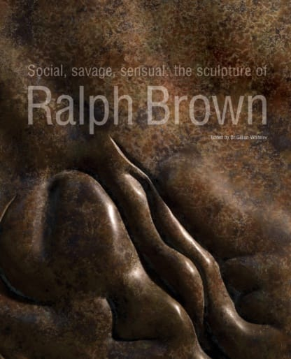 Social, Savage and Sensual The Sculpture of Ralph Brown