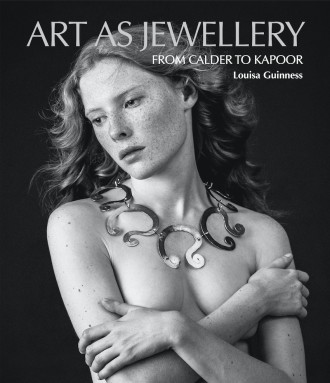 Art As Jewellery; From Calder To Kapoor, by Louisa Guinness