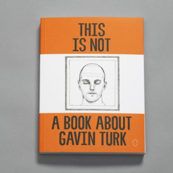 THIS IS NOT A BOOK ABOUT GAVIN TURK