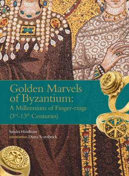 Golden Marvels of Byzantium: a Millnnium of Finger-Rings ( 3rd-13th centuries)