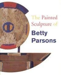 The Painted Sculpture of Betty Parsons