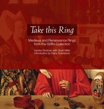 Take This Ring: Medieval and Renaissance Rings from the Griffin Collection