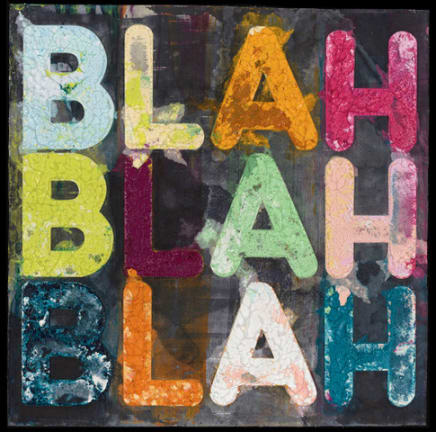 Blah, Blah, Blah, 2018  Mel Bochner  Monoprint with collage, engraving and embossment on hand-dyed Twinrocker handmade paper  36 x 36 inches  91.4 x 91.4 cm