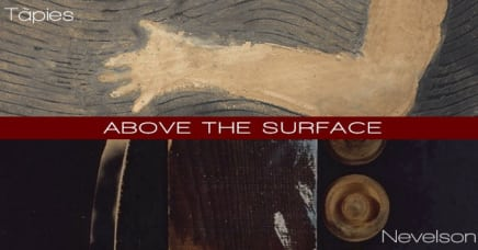 Louise Nevelson/Antoni Tàpies: Above the Surface