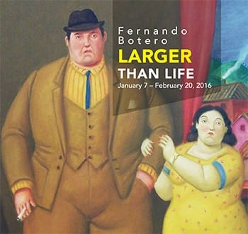 Fernando Botero Larger Than Life January 7–February 20, 2016