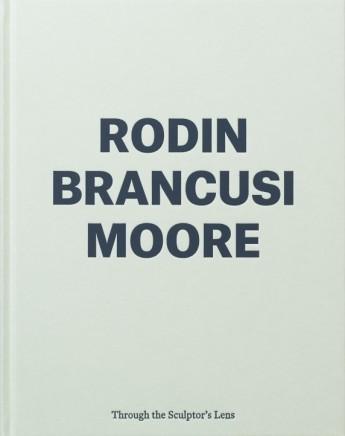 Rodin, Brancusi, Moore Through the Sculptor's Lens, Through the Sculptor's Lens