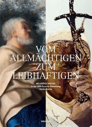 Vom Allmächtigen zum Leibhaftigen – religious works from the SØR Rusche Collection Oelde/Berlin Kunsthaus Apolda Avantgarde
