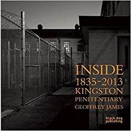 Geoffrey James | Inside Kingston Penitentiary