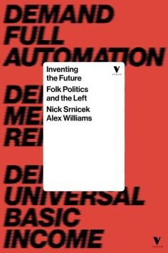 Nick Srnicek & Alex Williams: Inventing the Future