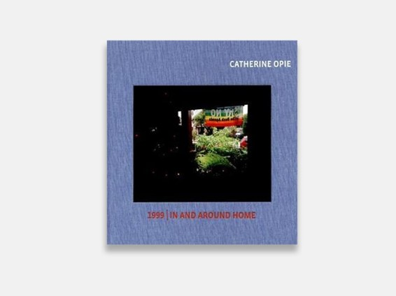 Catherine Opie: 1999/ In and Around Home