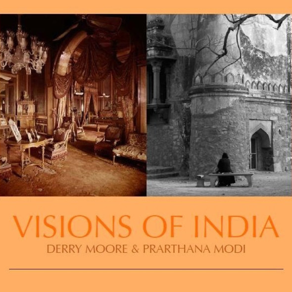 VISIONS OF INDIA Photographs by Derry Moore and Prarthana Modi