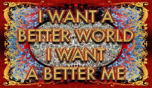 Mark TITCHNER, I WANT A BETTER WORLD I WANT A BETTER ME, 2012