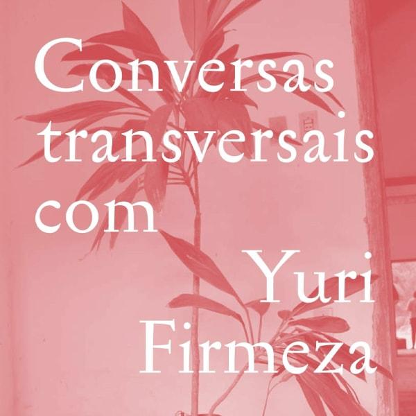 Yuri Firmeza: Conversas Transversais com Yuri Firmeza
