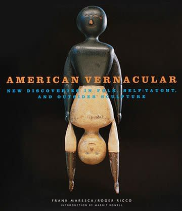 American Vernacular: New Discoveries in Folk, Self Taught, and Outsider Sculpture