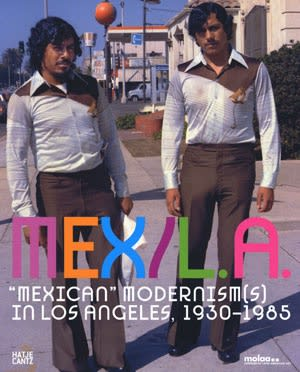 """Mex/L.A.: """"Mexican"""" modernism(s) in Los Angeles, 1930-1985"""