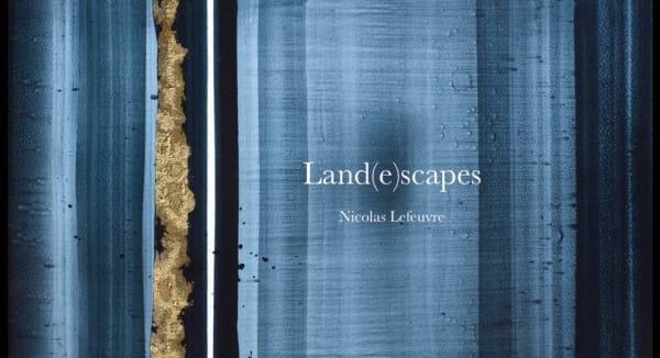 Land(e)scapes, Nicolas Lefeuvre