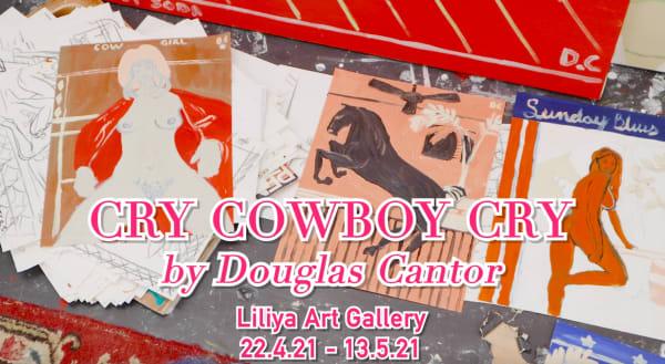 Douglas Cantor - 'Cry Cowboy Cry'