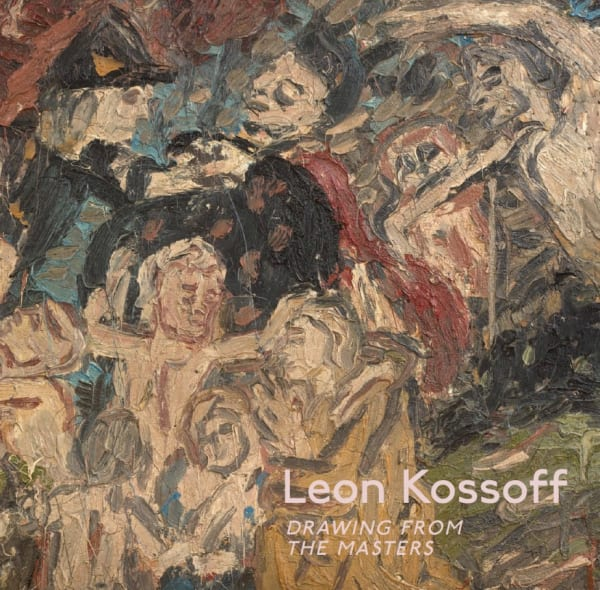 Leon Kossoff | Drawing from the Masters