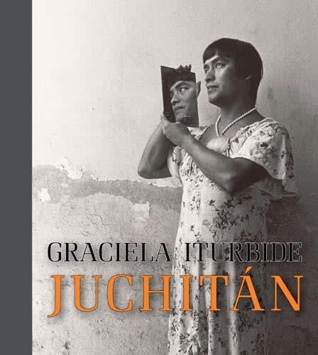 Graciela Iturbide: Juchitán