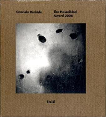 Graciela Iturbide: The Hasselblad Award 2008