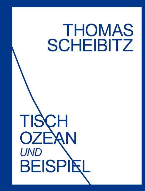 Thomas Scheibitz: Tisch, Ozean und Beispiel