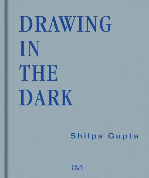 Shilpa Gupta: Drawing in the Dark