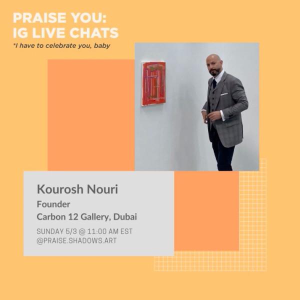 PRAISE YOU: KOUROSH NOURI